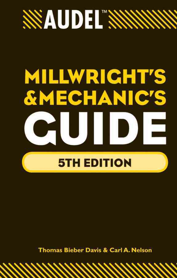 Audel Millwrights and Mechanics Guide By Davis, Thomas Bieber/ Nelson, Carl A.