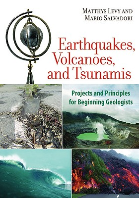 Earthquakes, Volcanoes, and Tsunamis By Levy, Matthys/ Salvadori, Mario